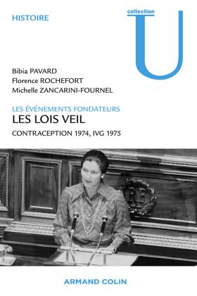 Bibia Pavard, Florence Rochefort et Michelle Zancarini-Fournel, Les lois Veil. Les événements fondateurs, Paris, Armand Colin, 2012