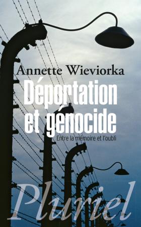 Annette Wieviorka, Déportation et génocide. Entre la mémoire et l'oubli, 2013