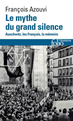 François Azouvi, Le mythe du grand silence. Auschwitz, les Français, la mémoire, 2015