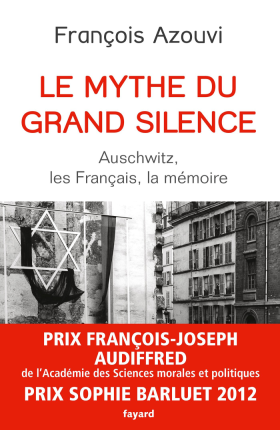 François Azouvi, Le mythe du grand silence. Auschwitz, les Français, la mémoire, 2012