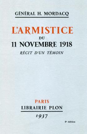 Général H. Mordacq, L'Armistice du 11 novembre 1918. Récit d'un témoin, Paris, 1937