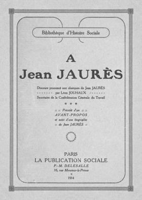 À Jean Jaurès. Discours prononcé aux obsèques de Jean Jaurès par Léon Jouhaux
